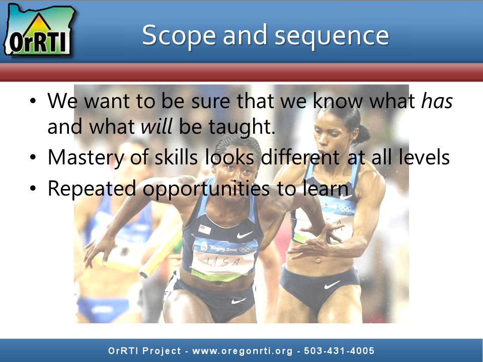 Scope and sequence We want to be sure that we know what has and what will be taught. Mastery of skills looks different at all levels.