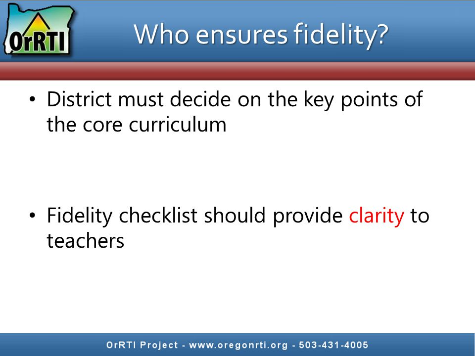 Who ensures fidelity. District must decide on the key points of the core curriculum.