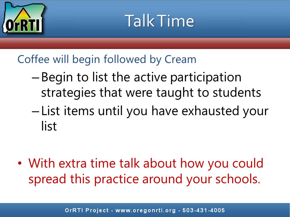 Talk Time Coffee will begin followed by Cream. Begin to list the active participation strategies that were taught to students.