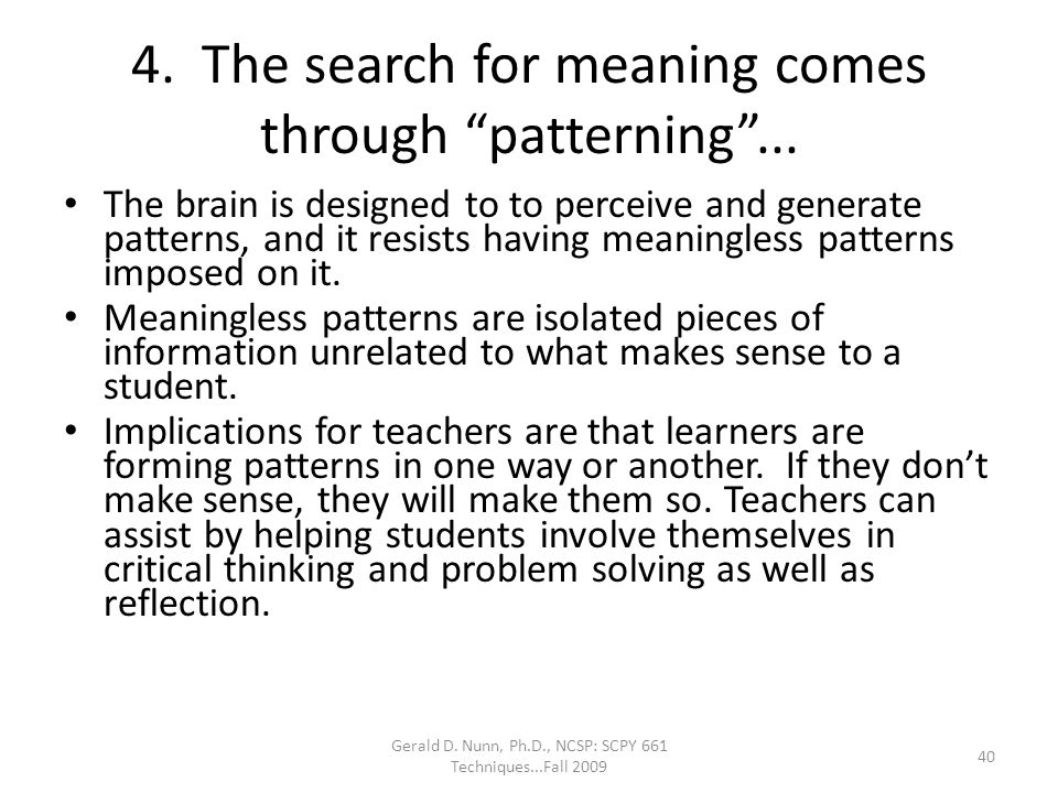 4. The search for meaning comes through patterning ...