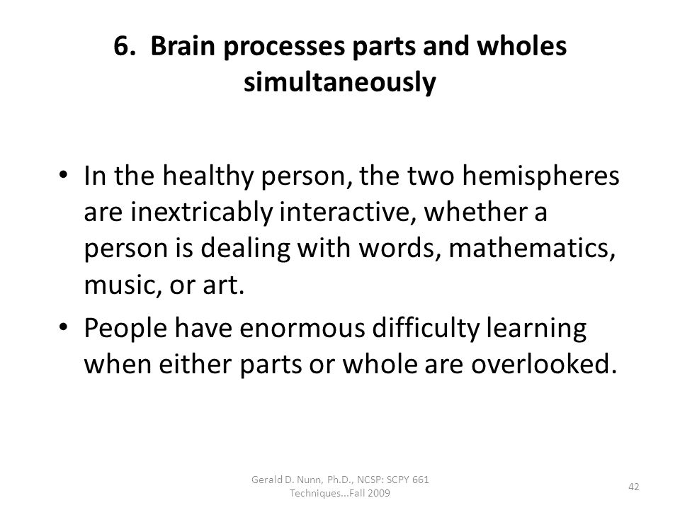 6. Brain processes parts and wholes simultaneously