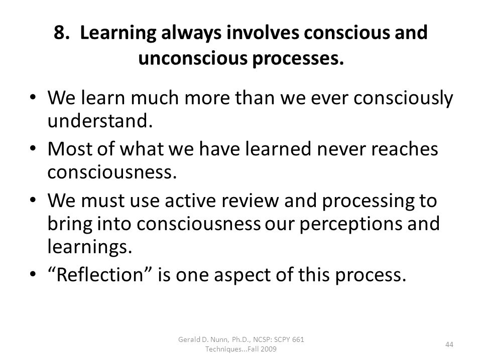 8. Learning always involves conscious and unconscious processes.