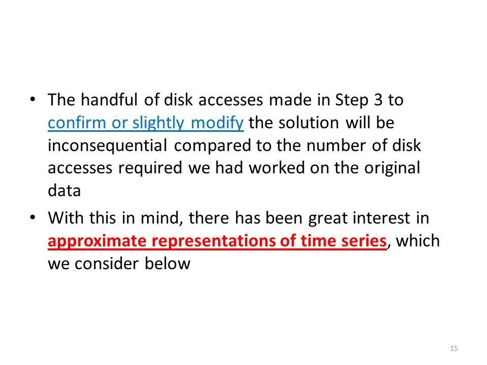 The handful of disk accesses made in Step 3 to confirm or slightly modify the solution will be inconsequential compared to the number of disk accesses required we had worked on the original data