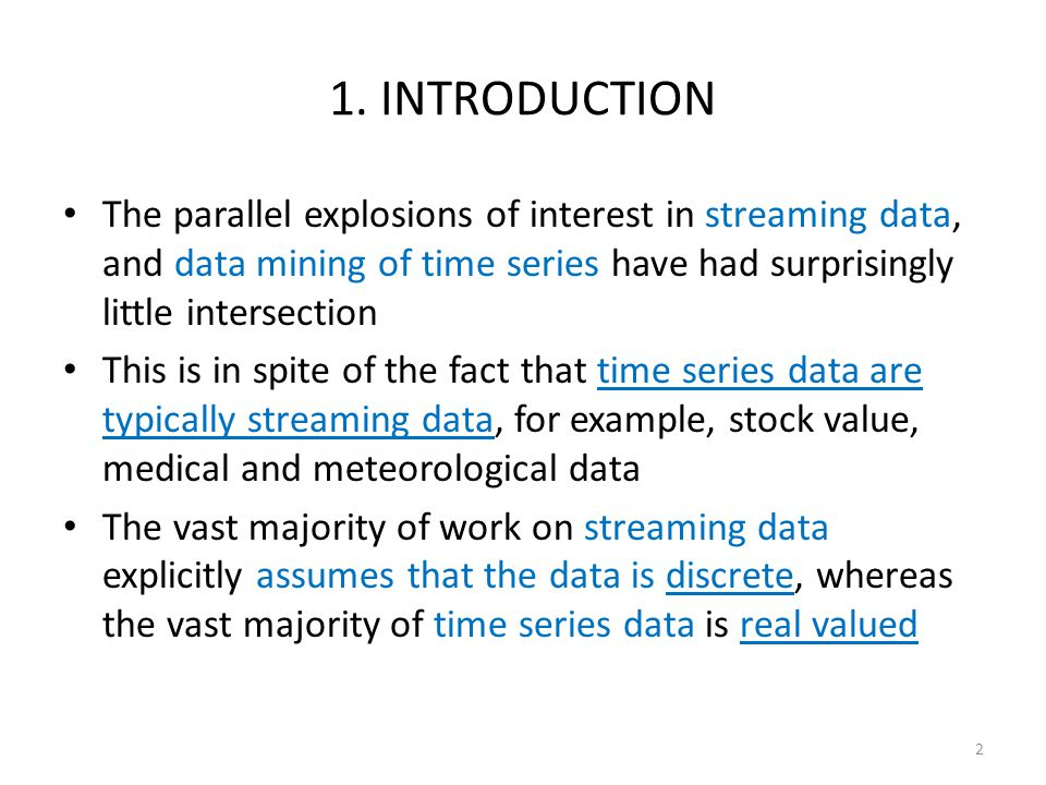 1. INTRODUCTION The parallel explosions of interest in streaming data, and data mining of time series have had surprisingly little intersection.