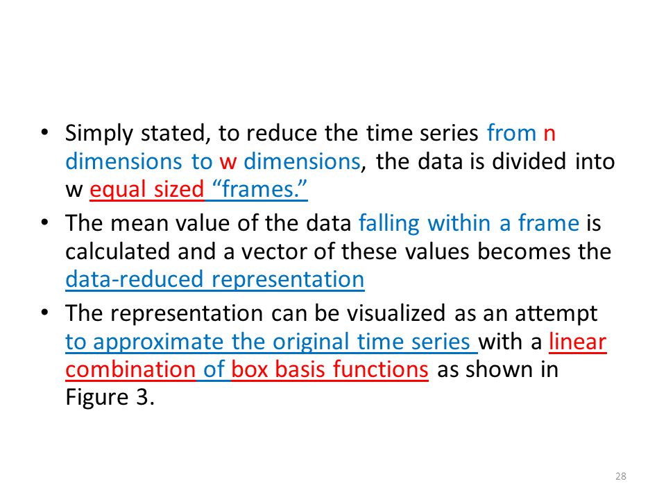 Simply stated, to reduce the time series from n dimensions to w dimensions, the data is divided into w equal sized frames.