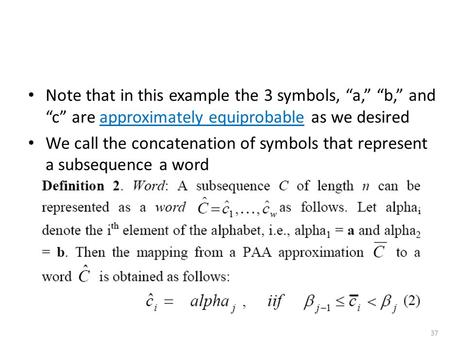 Note that in this example the 3 symbols, a, b, and c are approximately equiprobable as we desired