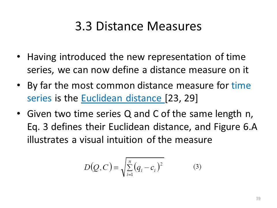 3.3 Distance Measures Having introduced the new representation of time series, we can now define a distance measure on it.