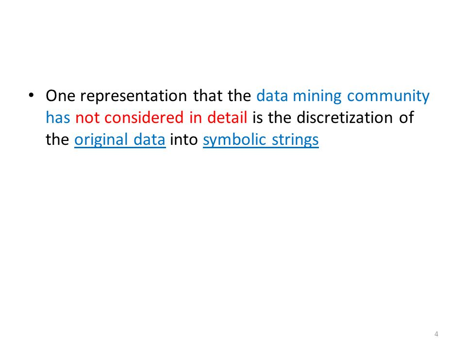 One representation that the data mining community has not considered in detail is the discretization of the original data into symbolic strings