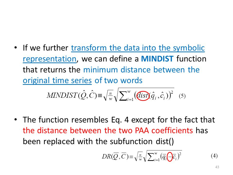 If we further transform the data into the symbolic representation, we can define a MINDIST function that returns the minimum distance between the original time series of two words