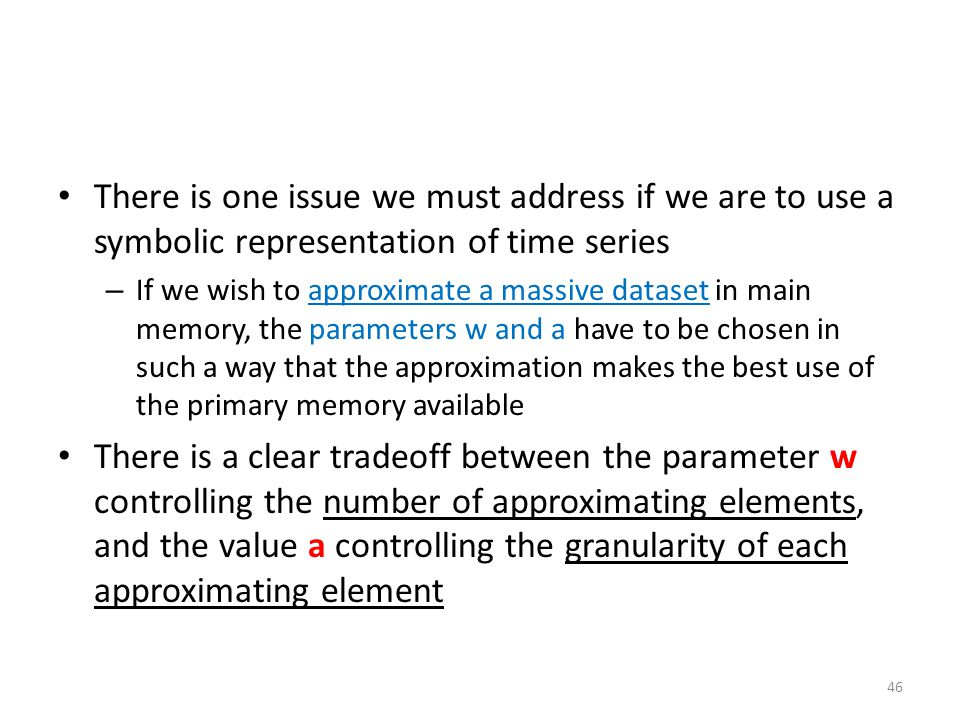 There is one issue we must address if we are to use a symbolic representation of time series