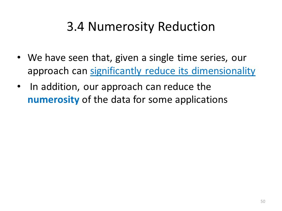 3.4 Numerosity Reduction We have seen that, given a single time series, our approach can significantly reduce its dimensionality.