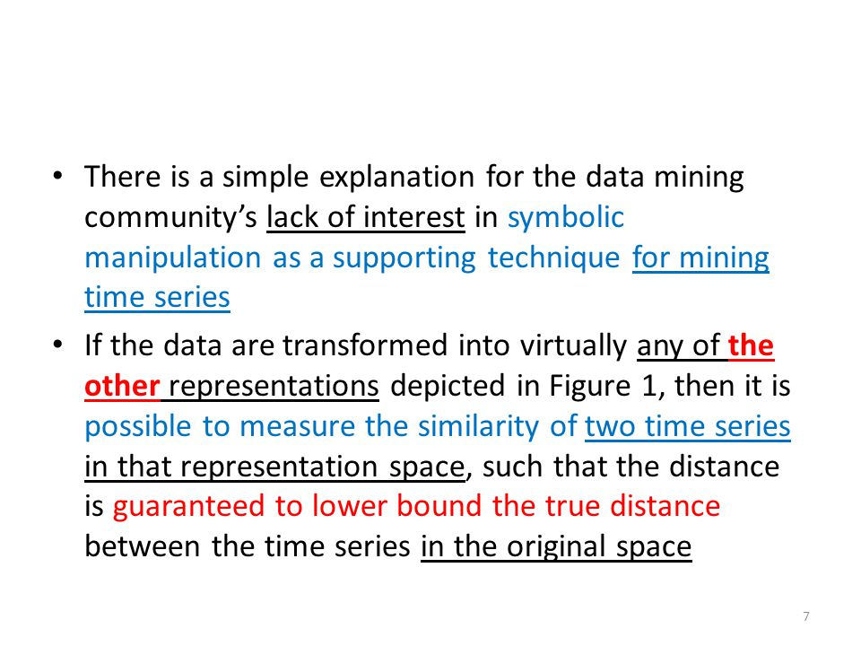 There is a simple explanation for the data mining community's lack of interest in symbolic manipulation as a supporting technique for mining time series