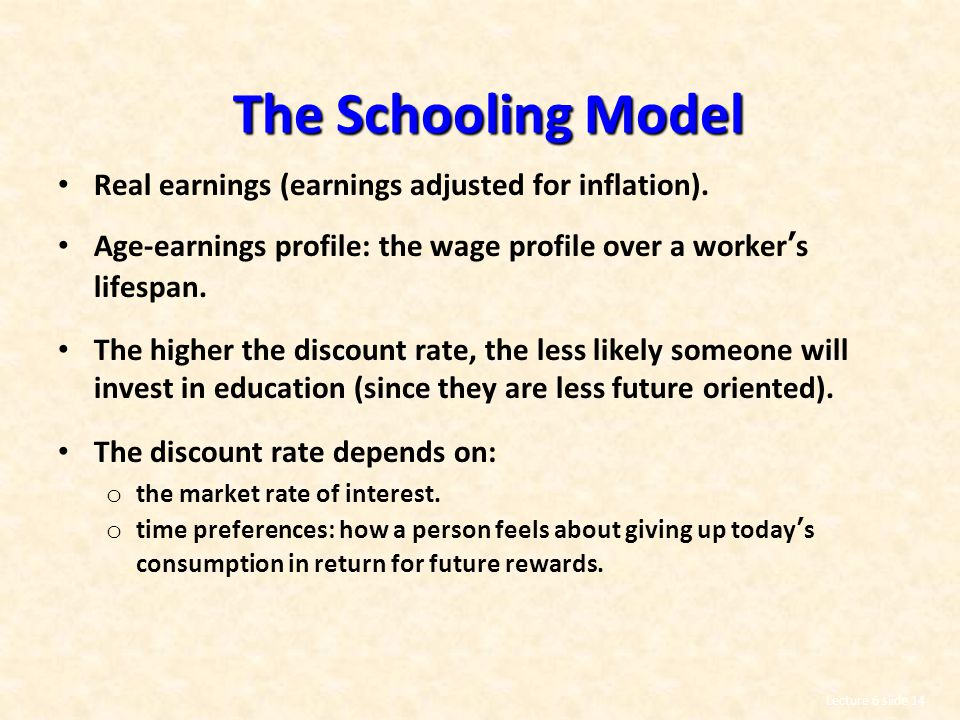 The Schooling Model Real earnings (earnings adjusted for inflation).