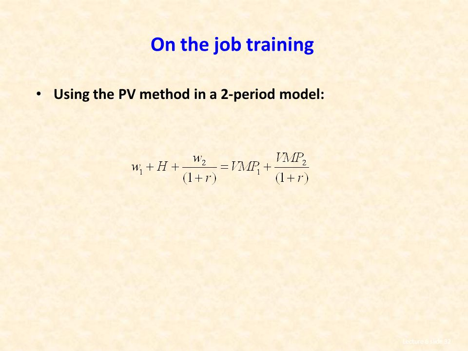 On the job training Using the PV method in a 2-period model: