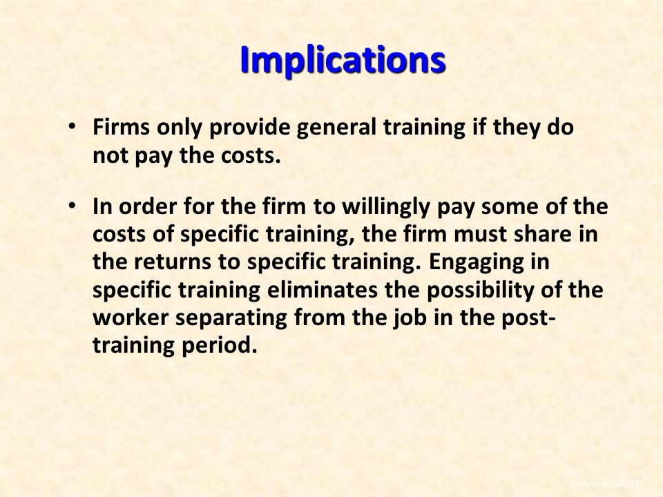 Implications Firms only provide general training if they do not pay the costs.