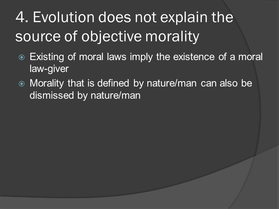 4. Evolution does not explain the source of objective morality