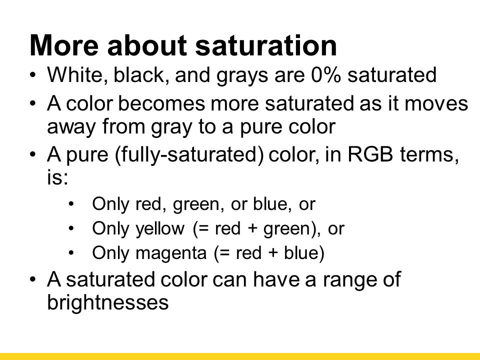 More about saturation White, black, and grays are 0% saturated
