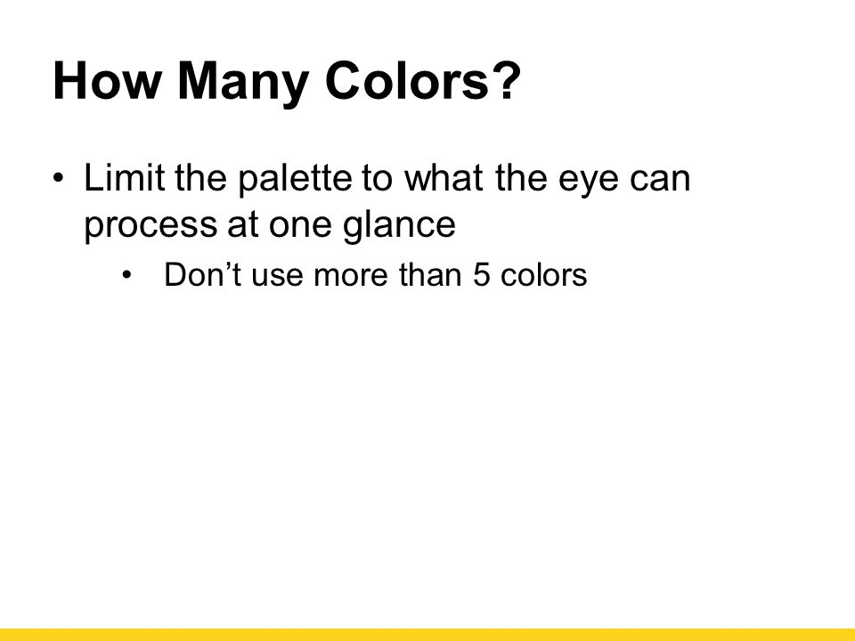 How Many Colors. Limit the palette to what the eye can process at one glance.