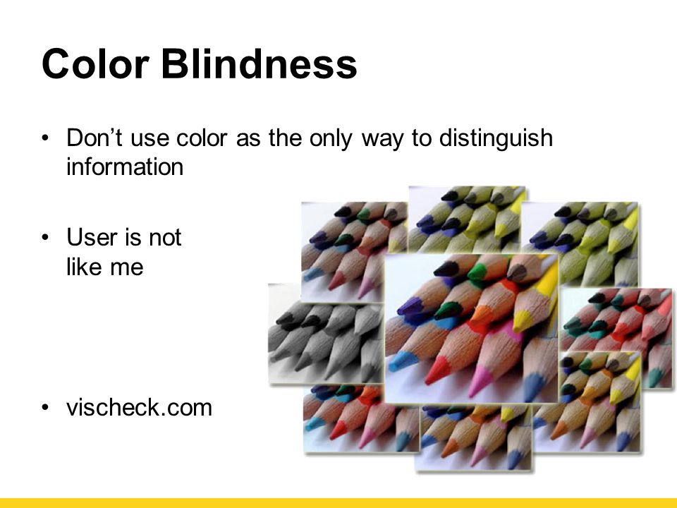 Color Blindness Don't use color as the only way to distinguish information.