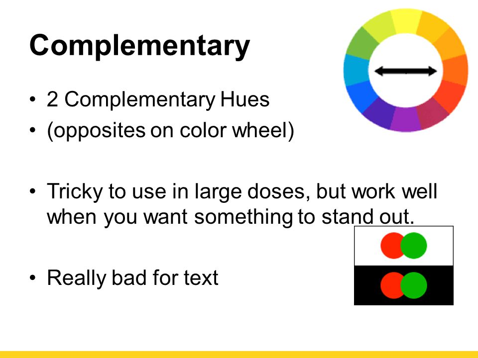 Complementary 2 Complementary Hues (opposites on color wheel)