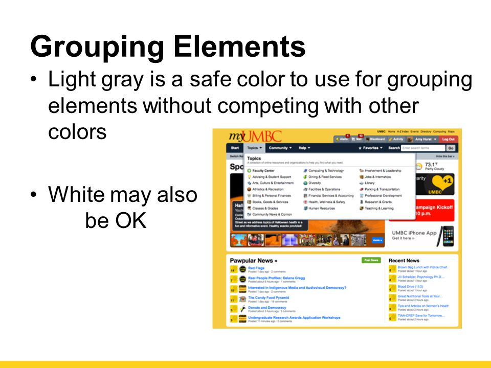Grouping Elements Light gray is a safe color to use for grouping elements without competing with other colors.