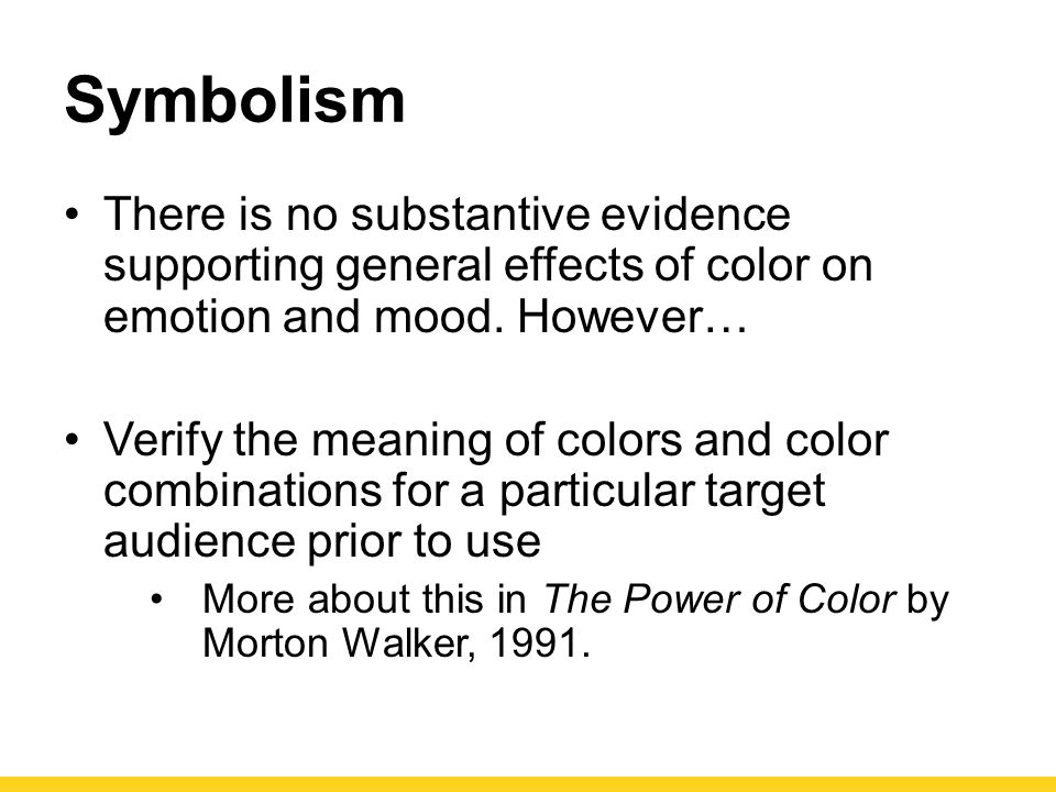 Symbolism There is no substantive evidence supporting general effects of color on emotion and mood. However…