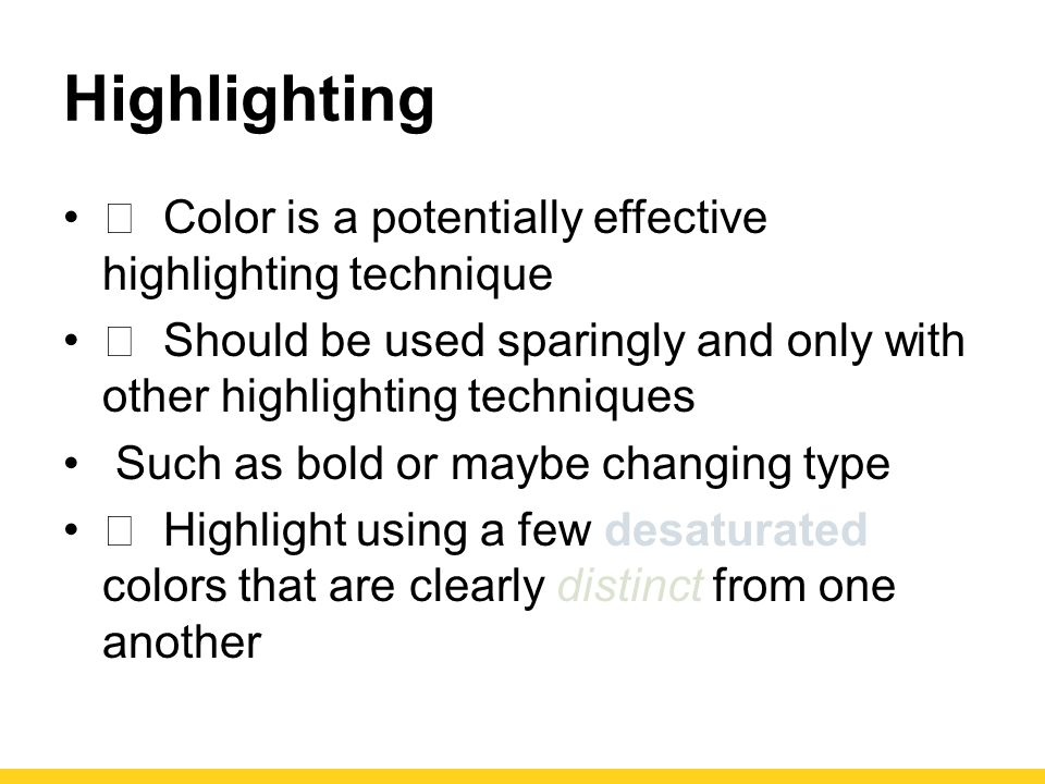 Highlighting  Color is a potentially effective highlighting technique