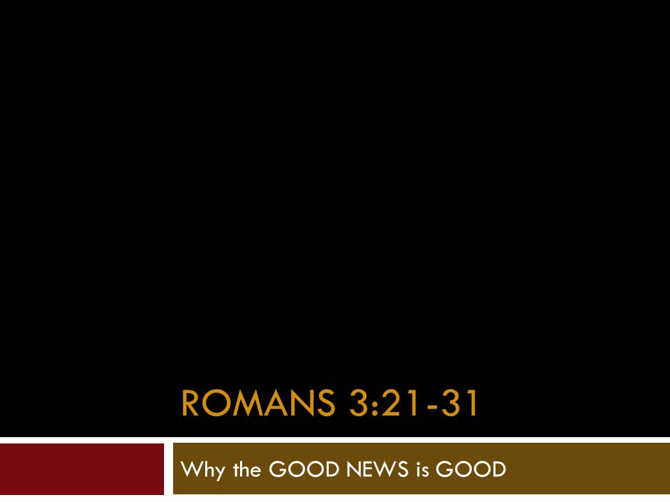 Why the GOOD NEWS is GOOD
