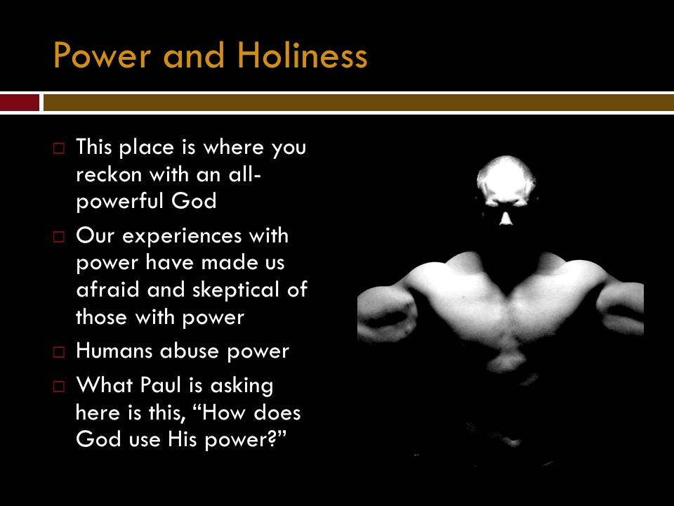 Power and Holiness This place is where you reckon with an all- powerful God.