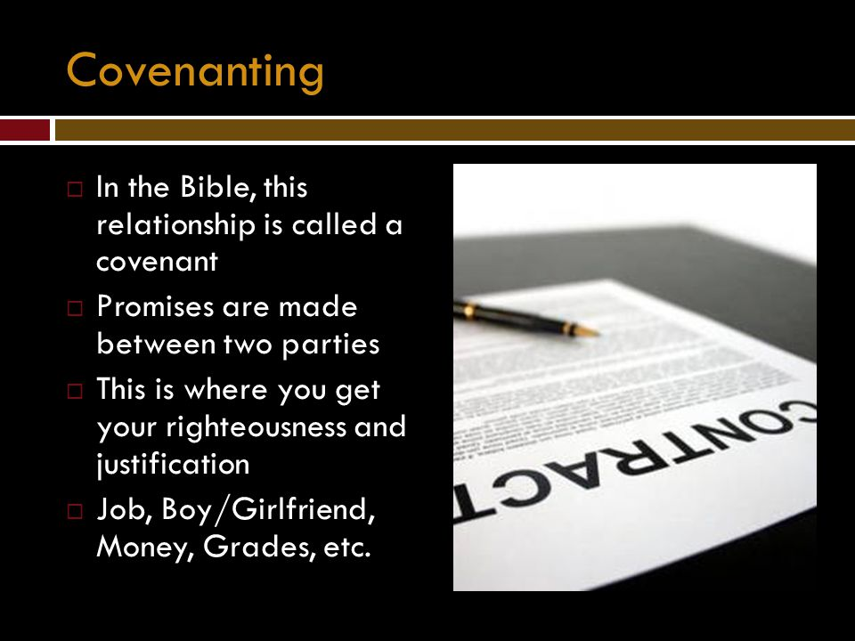Covenanting In the Bible, this relationship is called a covenant