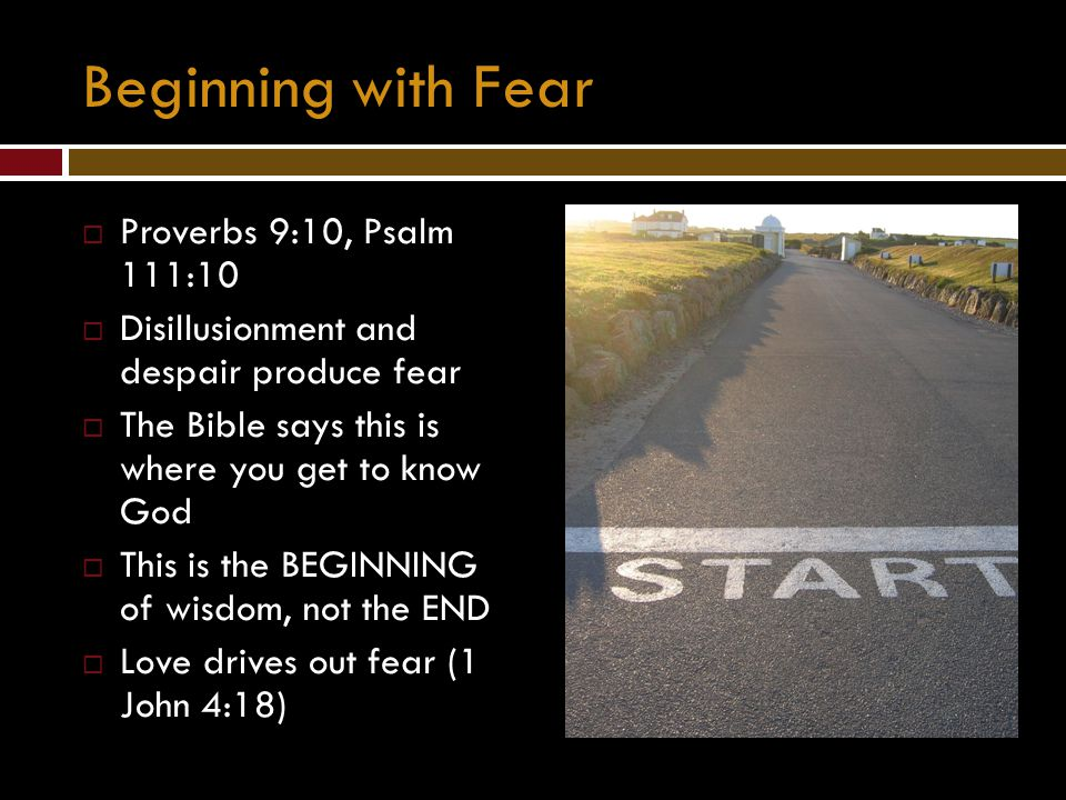 Beginning with Fear Proverbs 9:10, Psalm 111:10