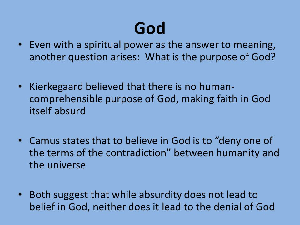 God Even with a spiritual power as the answer to meaning, another question arises: What is the purpose of God