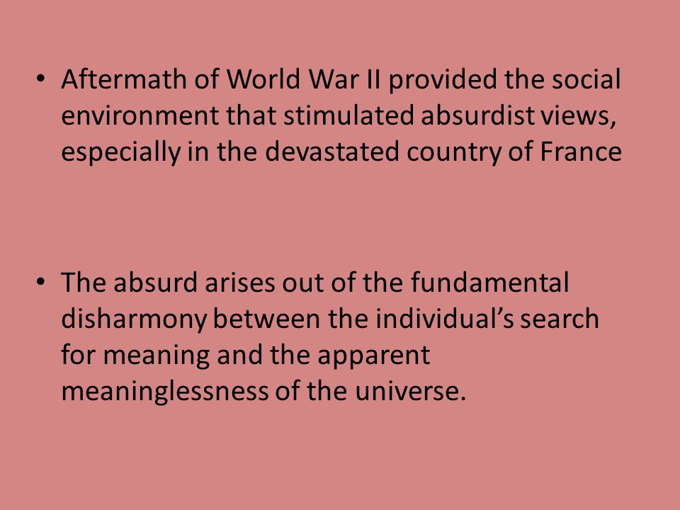 Aftermath of World War II provided the social environment that stimulated absurdist views, especially in the devastated country of France
