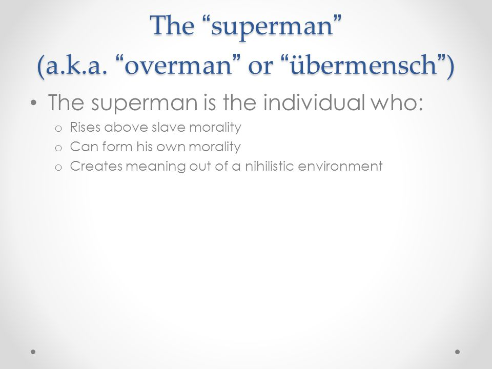 The superman (a.k.a. overman or übermensch )