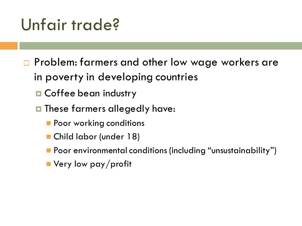 Unfair trade Problem: farmers and other low wage workers are in poverty in developing countries. Coffee bean industry.