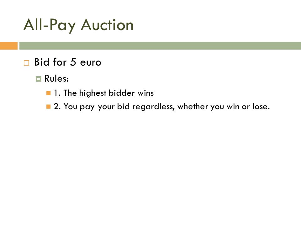 All-Pay Auction Bid for 5 euro Rules: 1. The highest bidder wins