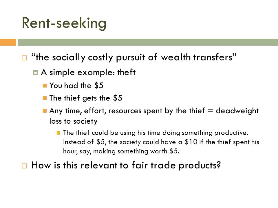 Rent-seeking the socially costly pursuit of wealth transfers