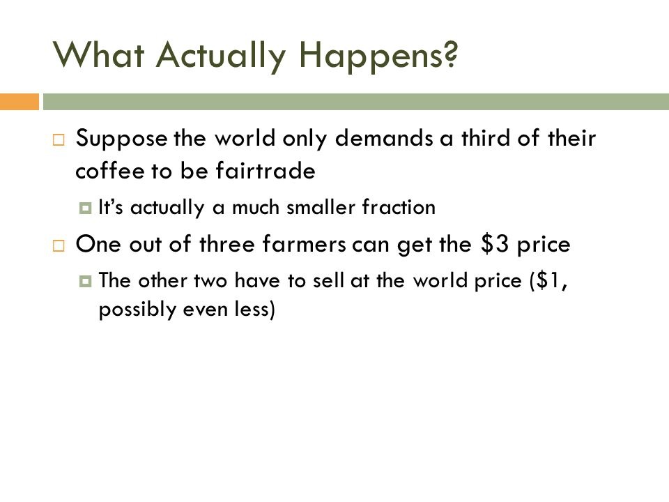 What Actually Happens Suppose the world only demands a third of their coffee to be fairtrade. It's actually a much smaller fraction.