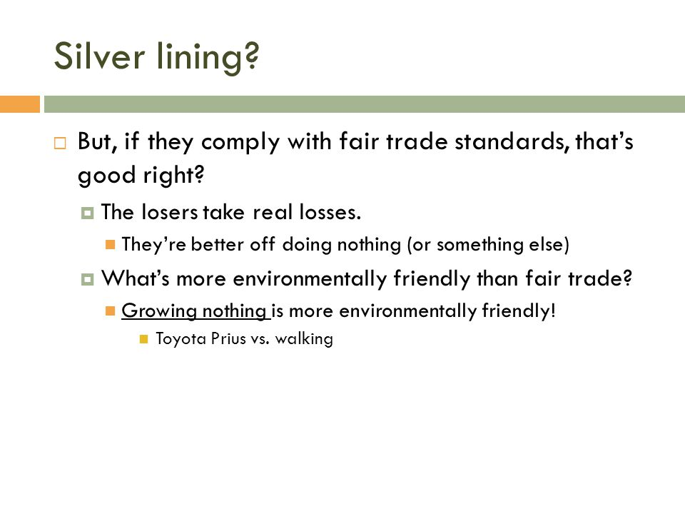Silver lining But, if they comply with fair trade standards, that's good right The losers take real losses.