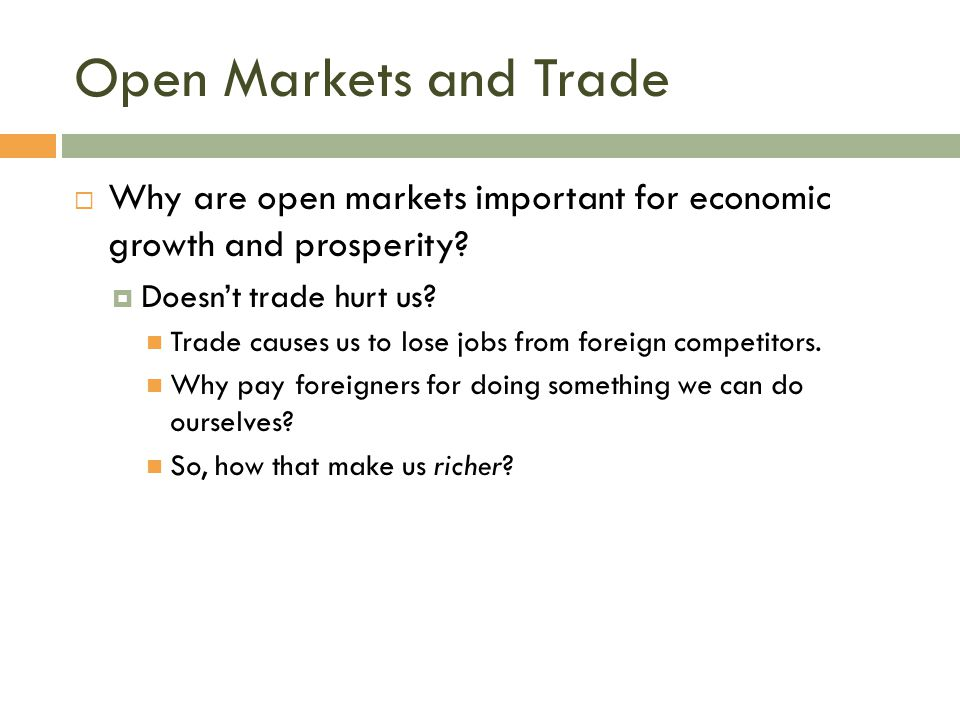 Open Markets and Trade Why are open markets important for economic growth and prosperity Doesn't trade hurt us