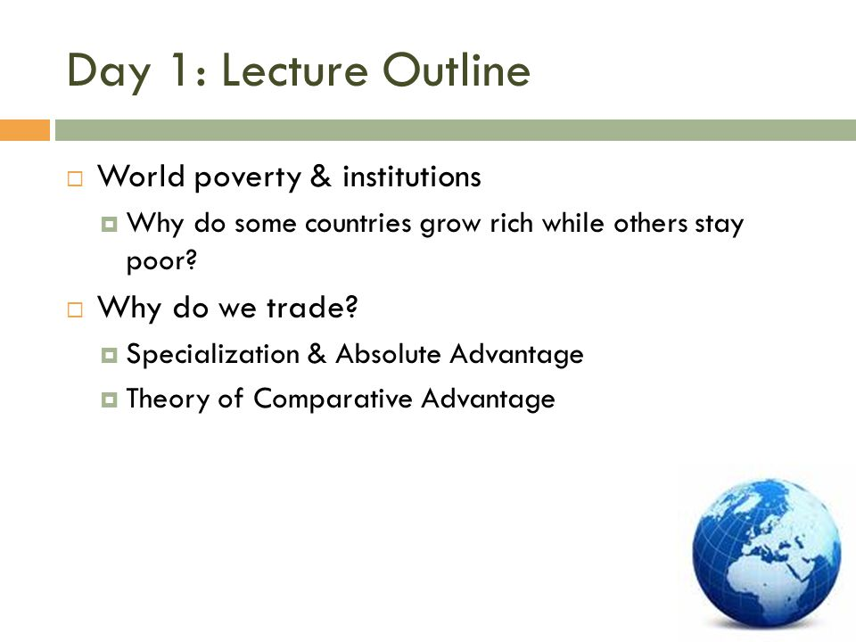 Day 1: Lecture Outline World poverty & institutions Why do we trade