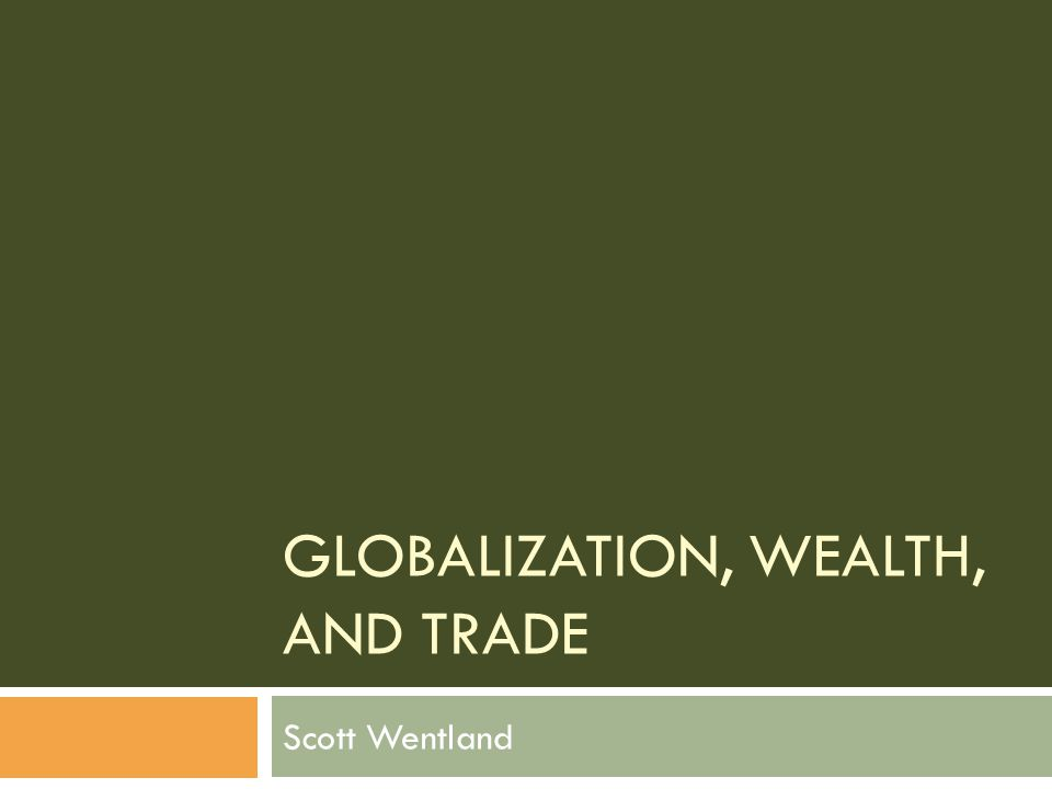 Globalization, Wealth, and Trade