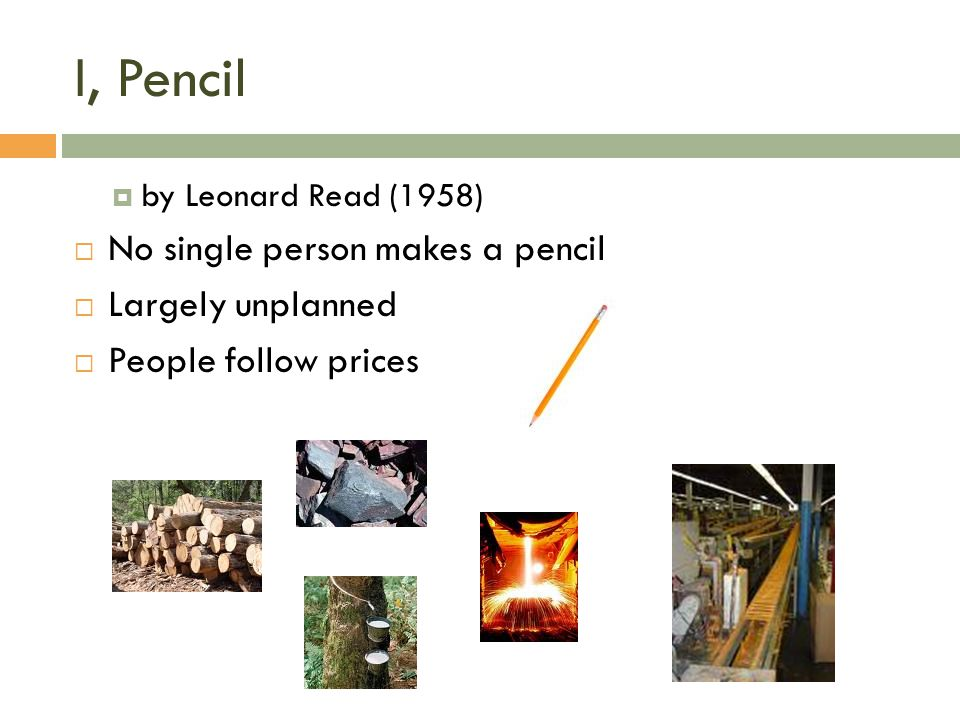 I, Pencil No single person makes a pencil Largely unplanned