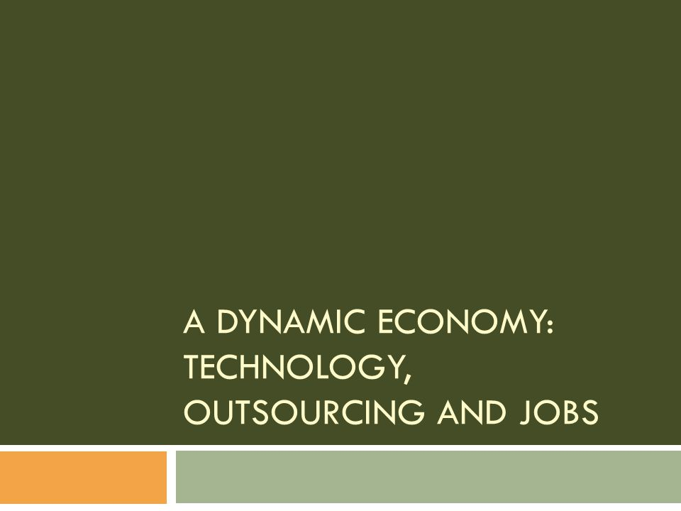 A dynamic economy: Technology, Outsourcing and Jobs