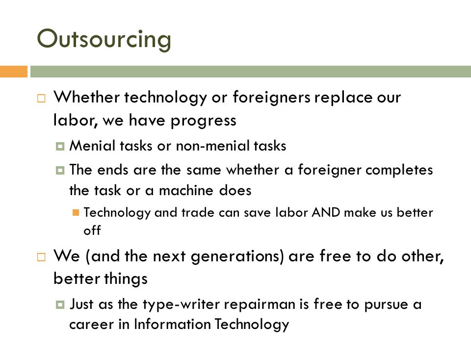 Outsourcing Whether technology or foreigners replace our labor, we have progress. Menial tasks or non-menial tasks.