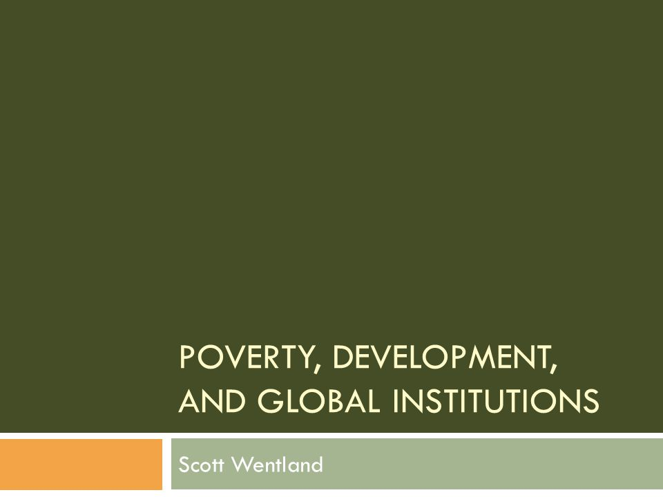 Poverty, Development, and Global institutions