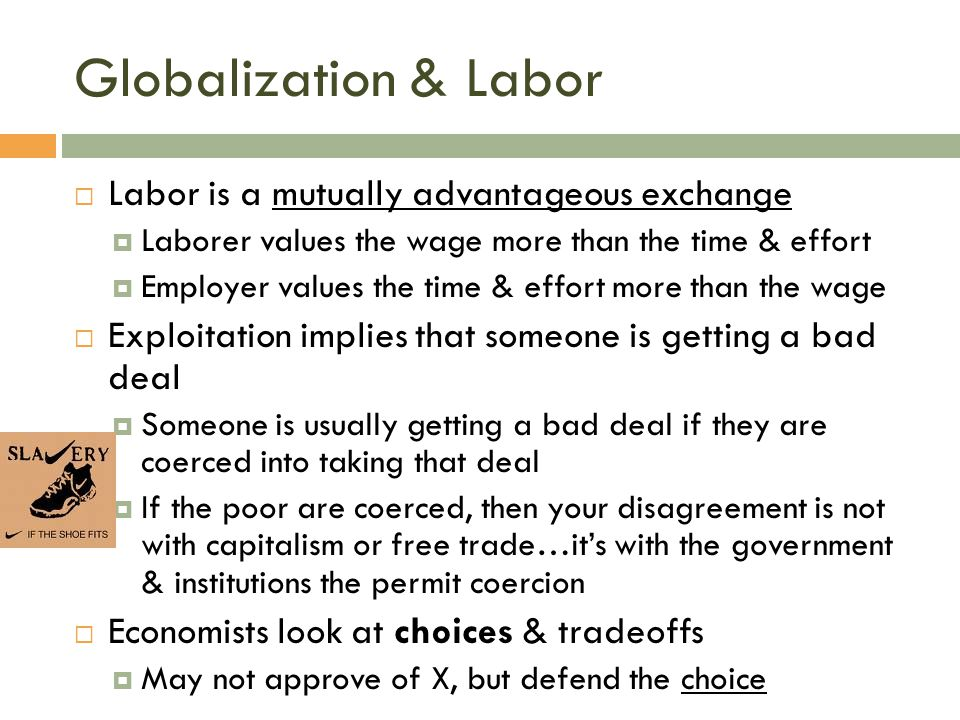 Globalization & Labor Labor is a mutually advantageous exchange