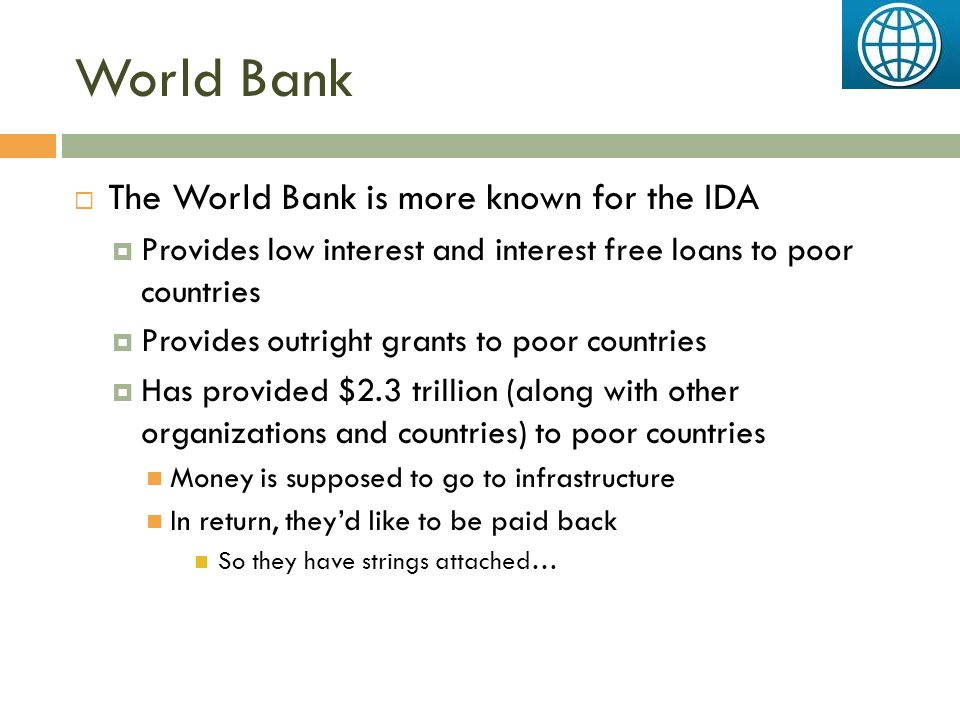 World Bank The World Bank is more known for the IDA