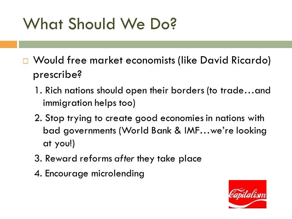 What Should We Do Would free market economists (like David Ricardo) prescribe