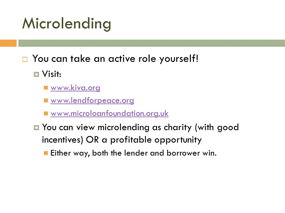 Microlending You can take an active role yourself! Visit: